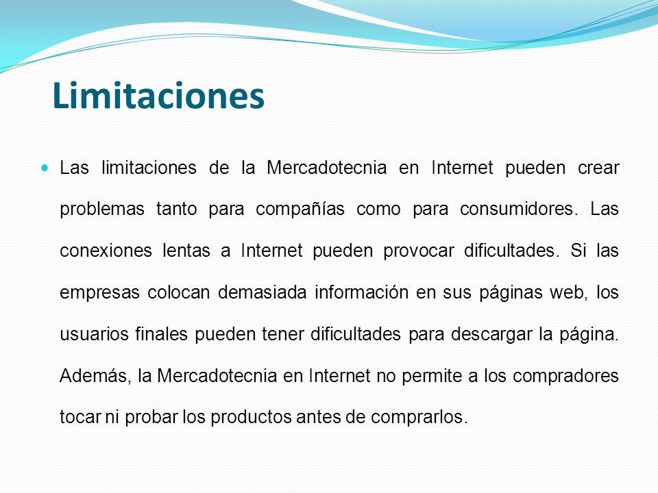 Limitaciones Las limitaciones de la Mercadotecnia en Internet pueden crear problemas tanto para compañías como para consumidores. Las conexiones lenta