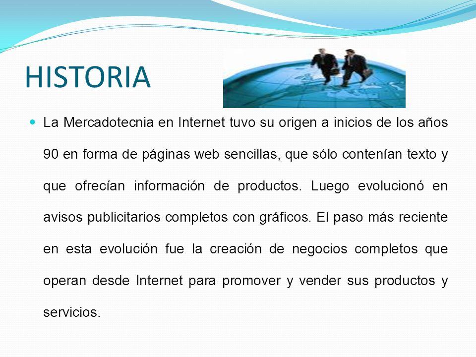 HISTORIA La Mercadotecnia en Internet tuvo su origen a inicios de los años 90 en forma de páginas web sencillas, que sólo contenían texto y que ofrecí