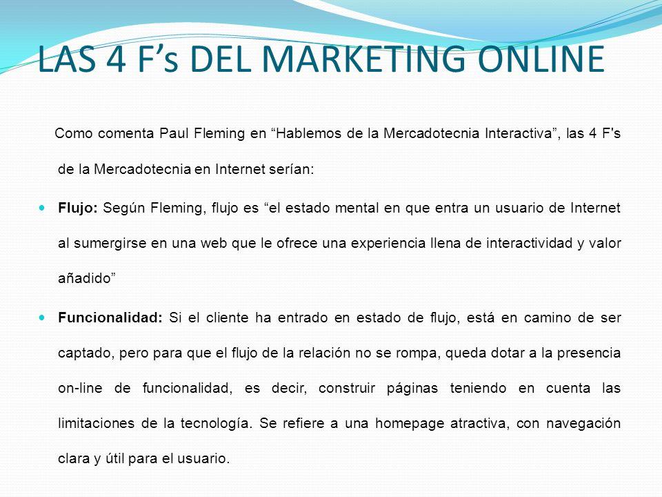 LAS 4 Fs DEL MARKETING ONLINE Como comenta Paul Fleming en Hablemos de la Mercadotecnia Interactiva, las 4 F's de la Mercadotecnia en Internet serían: