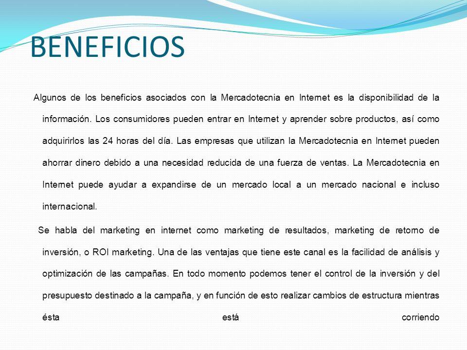 BENEFICIOS Algunos de los beneficios asociados con la Mercadotecnia en Internet es la disponibilidad de la información. Los consumidores pueden entrar