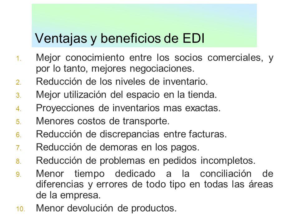 Ventajas y beneficios de EDI 1. Mejor conocimiento entre los socios comerciales, y por lo tanto, mejores negociaciones. 2. Reducción de los niveles de