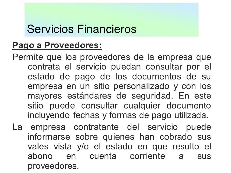 Servicios Financieros Pago a Proveedores: Permite que los proveedores de la empresa que contrata el servicio puedan consultar por el estado de pago de