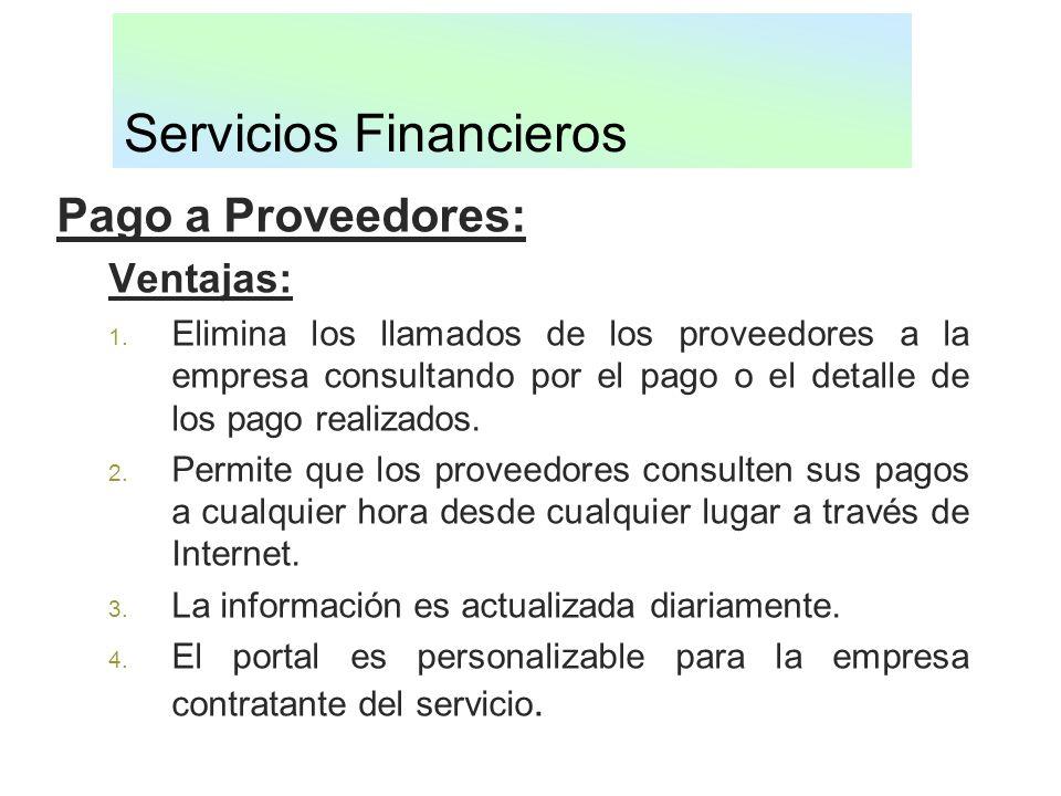 Servicios Financieros Pago a Proveedores: Ventajas: 1. Elimina los llamados de los proveedores a la empresa consultando por el pago o el detalle de lo