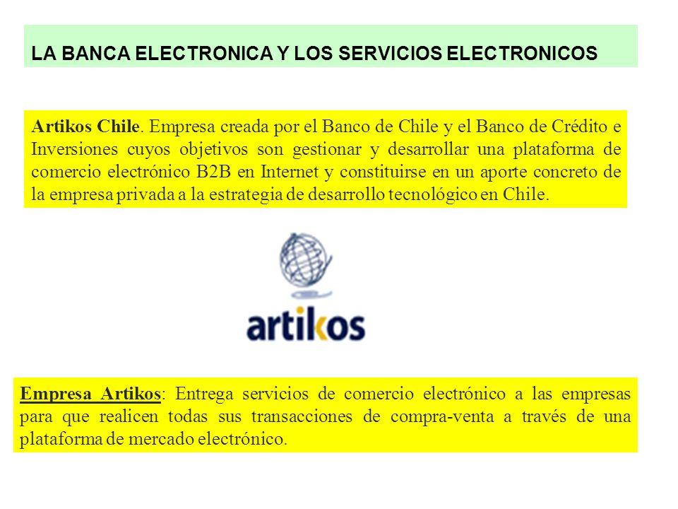 LA BANCA ELECTRONICA Y LOS SERVICIOS ELECTRONICOS Empresa Artikos: Entrega servicios de comercio electrónico a las empresas para que realicen todas su
