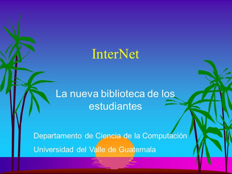 InterNet La nueva biblioteca de los estudiantes Departamento de Ciencia de la Computación Universidad del Valle de Guatemala