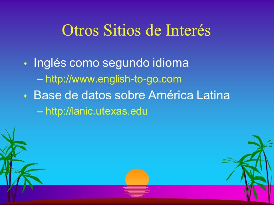 Otros Sitios de Interés s Inglés como segundo idioma –http://www.english-to-go.com s Base de datos sobre América Latina –http://lanic.utexas.edu
