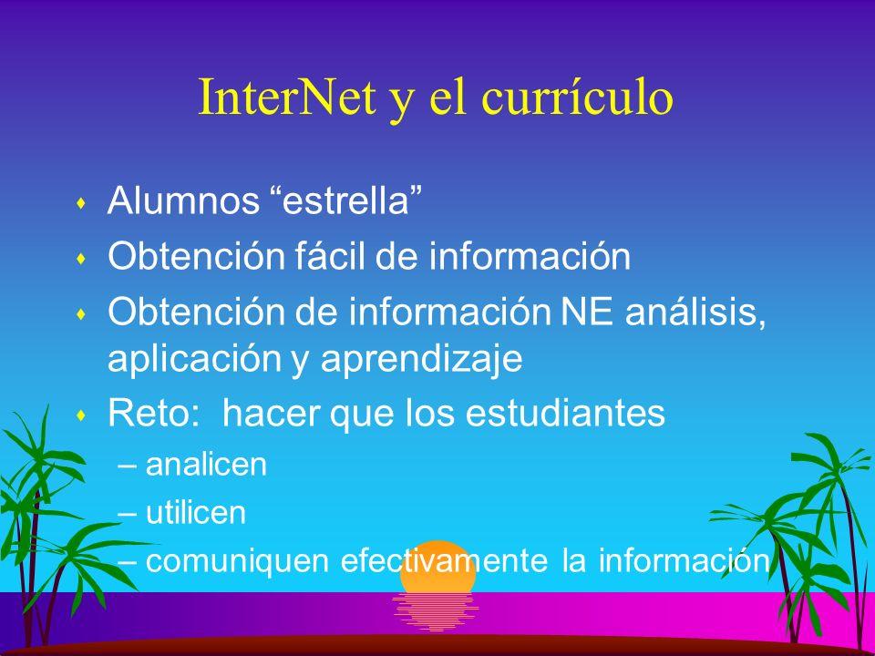 InterNet y el currículo s Alumnos estrella s Obtención fácil de información s Obtención de información NE análisis, aplicación y aprendizaje s Reto: hacer que los estudiantes –analicen –utilicen –comuniquen efectivamente la información