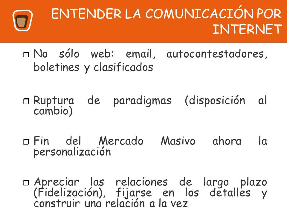 ENTENDER LA COMUNICACIÓN POR INTERNET No sólo web: email, autocontestadores, boletines y clasificados Ruptura de paradigmas (disposición al cambio) Fi