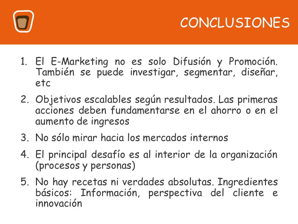 1.El E-Marketing no es solo Difusión y Promoción. También se puede investigar, segmentar, diseñar, etc 2.Objetivos escalables según resultados. Las pr