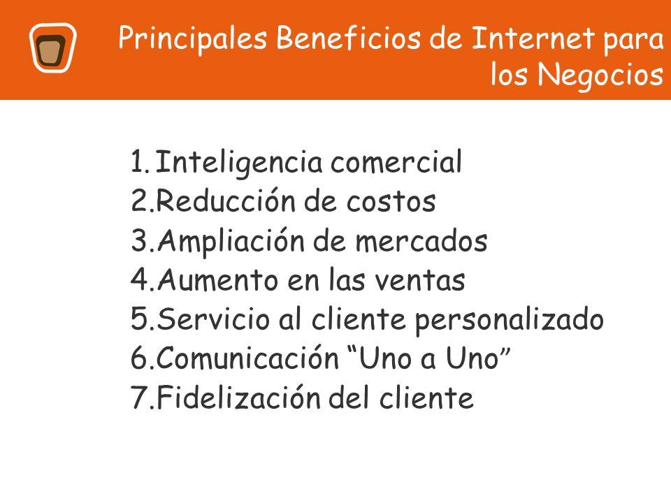 1.Inteligencia comercial 2.Reducción de costos 3.Ampliación de mercados 4.Aumento en las ventas 5.Servicio al cliente personalizado 6.Comunicación Uno