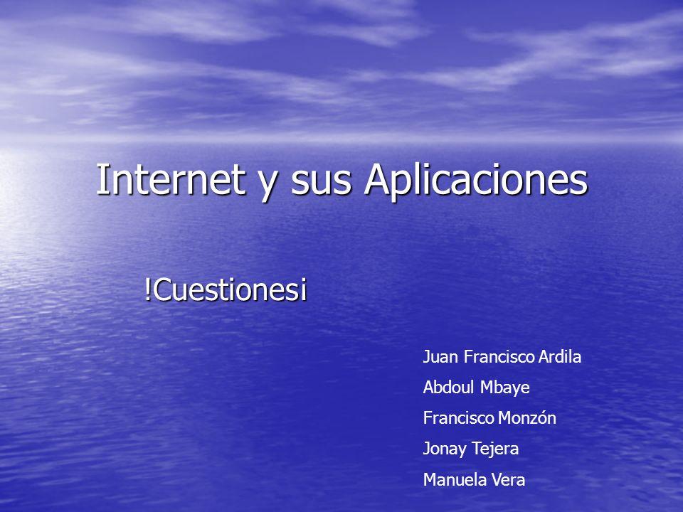 Internet y sus Aplicaciones !Cuestiones¡ Juan Francisco Ardila Abdoul Mbaye Francisco Monzón Jonay Tejera Manuela Vera