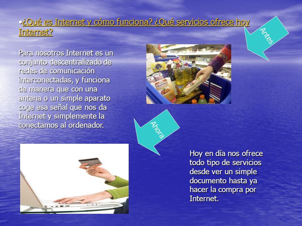 ¿Qué es Internet y cómo funciona? ¿Qué servicios ofrece hoy Internet?¿Qué es Internet y cómo funciona? ¿Qué servicios ofrece hoy Internet?¿Qué es Inte