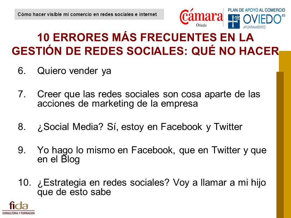 6.Quiero vender ya 7.Creer que las redes sociales son cosa aparte de las acciones de marketing de la empresa 8.¿Social Media? Sí, estoy en Facebook y