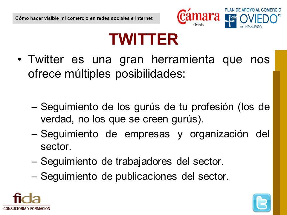 TWITTER Twitter es una gran herramienta que nos ofrece múltiples posibilidades: –Seguimiento de los gurús de tu profesión (los de verdad, no los que s