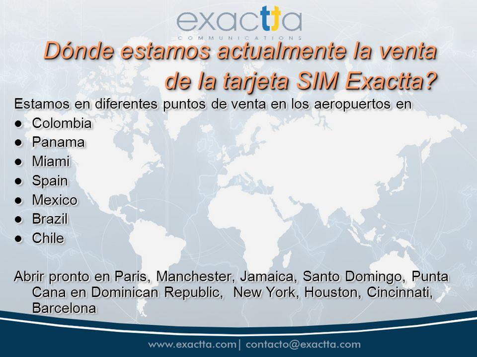 Dónde estamos actualmente la venta de la tarjeta SIM Exactta? Estamos en diferentes puntos de venta en los aeropuertos en Colombia Colombia Panama Pan