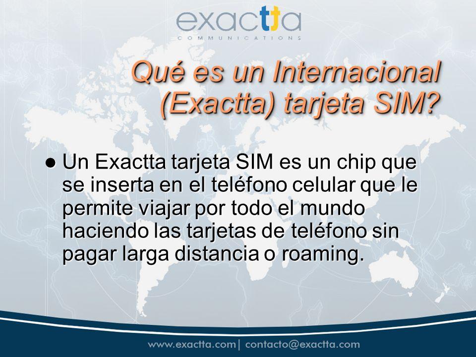 Qué es un Internacional (Exactta) tarjeta SIM? Un Exactta tarjeta SIM es un chip que se inserta en el teléfono celular que le permite viajar por todo
