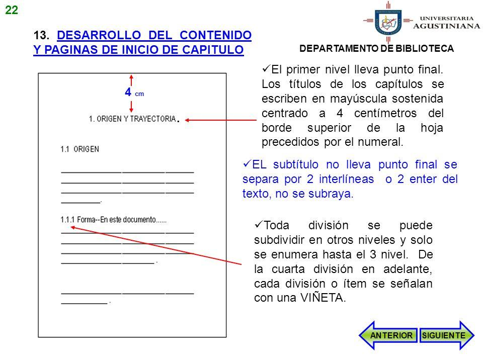 13. DESARROLLO DEL CONTENIDO Y PAGINAS DE INICIO DE CAPITULO Toda división se puede subdividir en otros niveles y solo se enumera hasta el 3 nivel. De