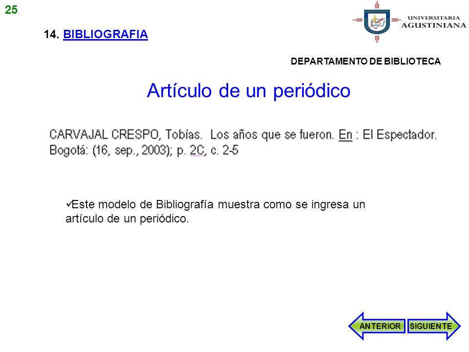 14. BIBLIOGRAFIA Este modelo de Bibliografía muestra como se ingresa un artículo de un periódico. ANTERIORSIGUIENTE Artículo de un periódico 25 DEPART