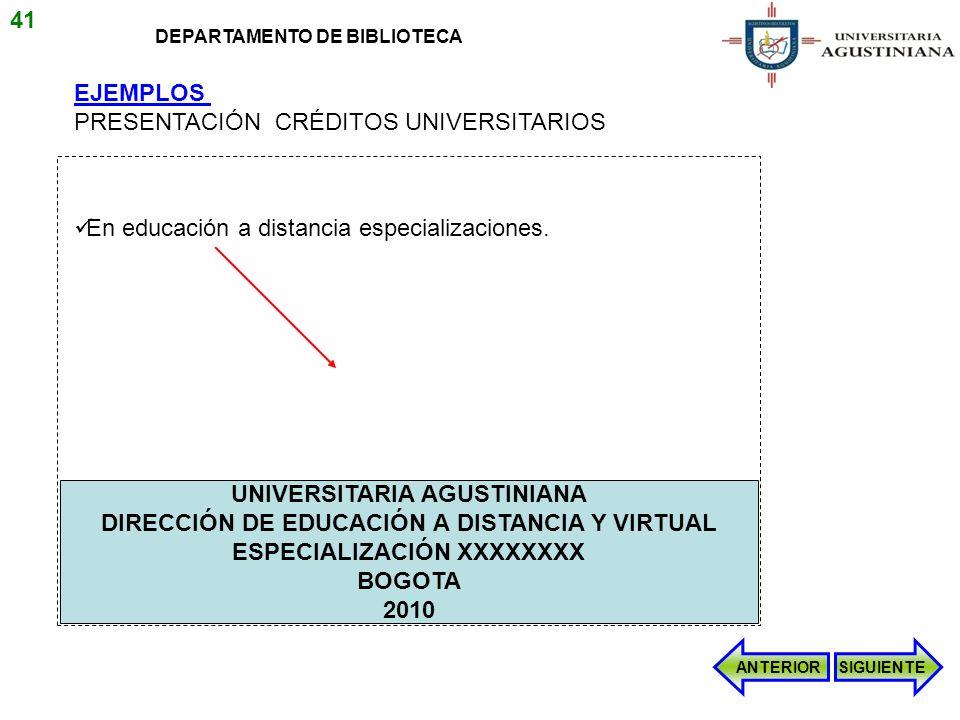 EJEMPLOS PRESENTACIÓN CRÉDITOS UNIVERSITARIOS En educación a distancia especializaciones. ANTERIORSIGUIENTE 41 DEPARTAMENTO DE BIBLIOTECA UNIVERSITARI