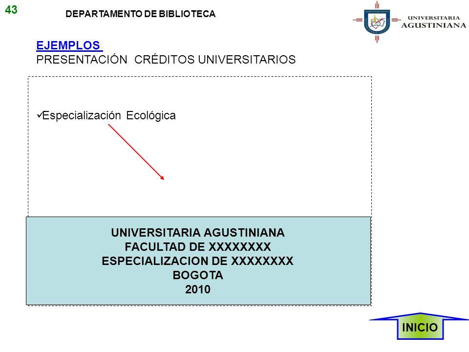 EJEMPLOS PRESENTACIÓN CRÉDITOS UNIVERSITARIOS Especialización Ecológica INICIO 43 DEPARTAMENTO DE BIBLIOTECA UNIVERSITARIA AGUSTINIANA FACULTAD DE XXX