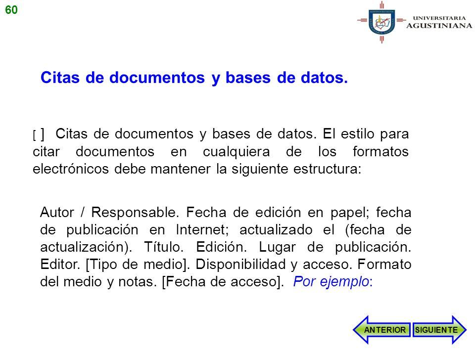 [ ] Citas de documentos y bases de datos. El estilo para citar documentos en cualquiera de los formatos electrónicos debe mantener la siguiente estruc