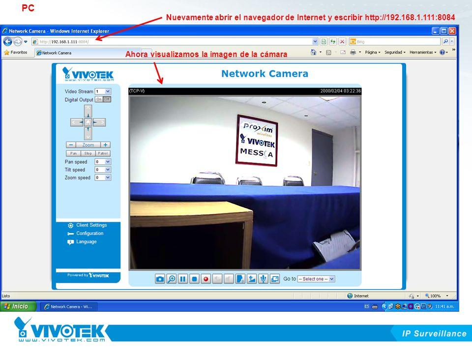 Nuevamente abrir el navegador de Internet y escribir http://192.168.1.111:8084 Ahora visualizamos la imagen de la cámara PC