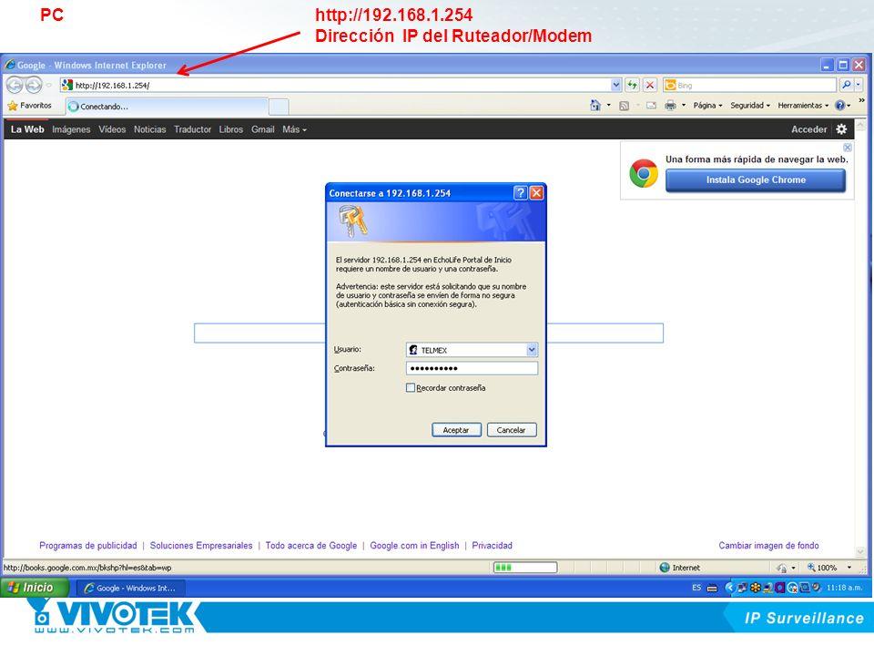 http://192.168.1.254 Dirección IP del Ruteador/Modem PC