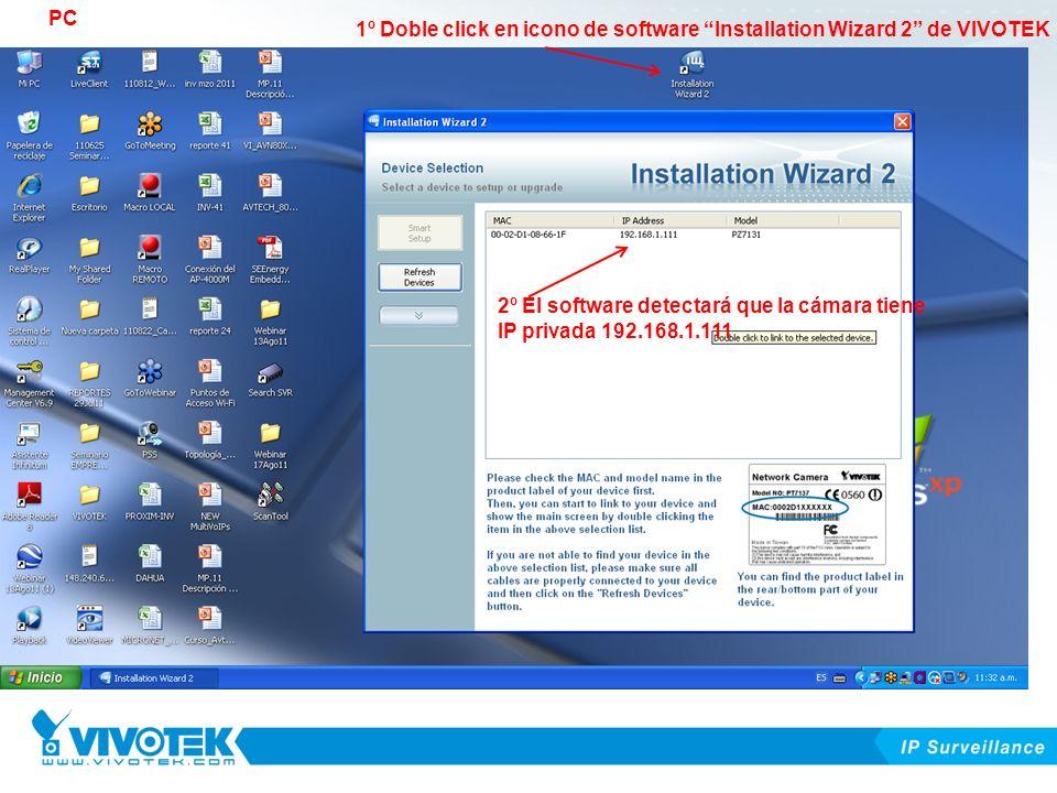 1º Doble click en icono de software Installation Wizard 2 de VIVOTEK 2º El software detectará que la cámara tiene IP privada 192.168.1.111 PC
