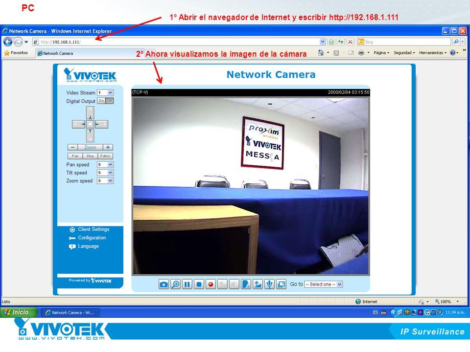 1º Abrir el navegador de Internet y escribir http://192.168.1.111 2º Ahora visualizamos la imagen de la cámara PC