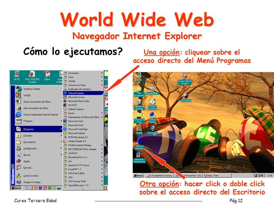 Curso Tercera Edad Pág.12 World Wide Web Navegador Internet Explorer Cómo lo ejecutamos.