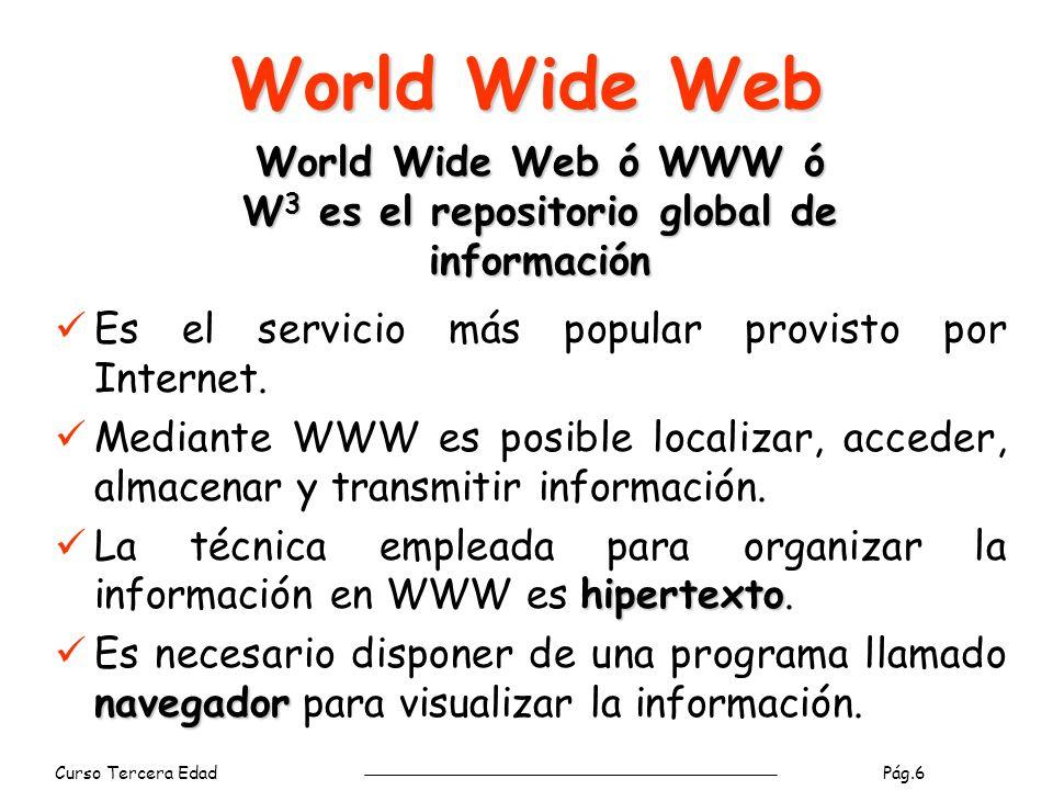 Curso Tercera Edad Pág.6 World Wide Web Es el servicio más popular provisto por Internet.