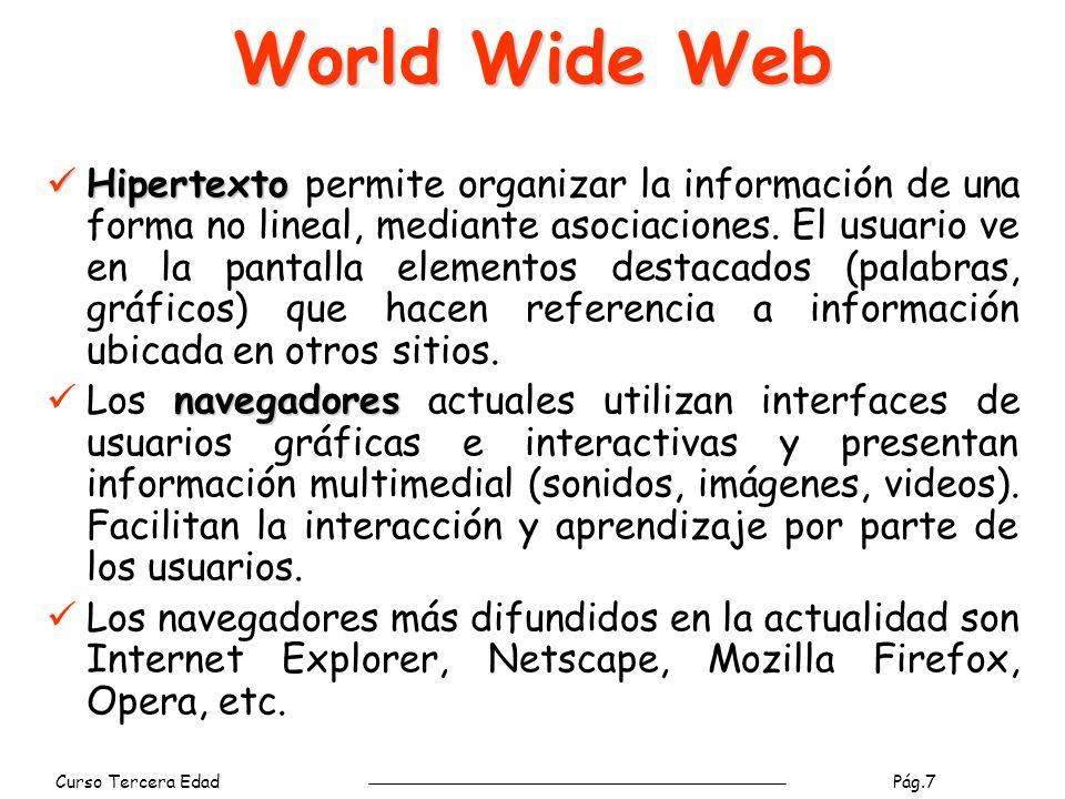 Curso Tercera Edad Pág.7 World Wide Web Hipertexto Hipertexto permite organizar la información de una forma no lineal, mediante asociaciones.