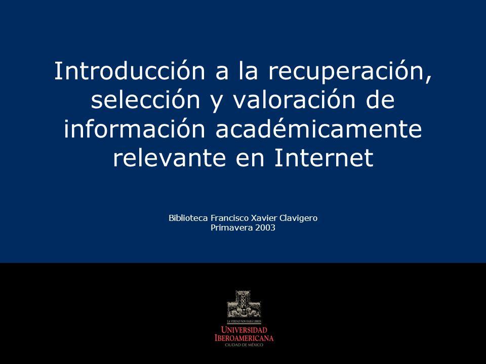 Introducción a la recuperación, selección y valoración de información académicamente relevante en Internet Biblioteca Francisco Xavier Clavigero Prima