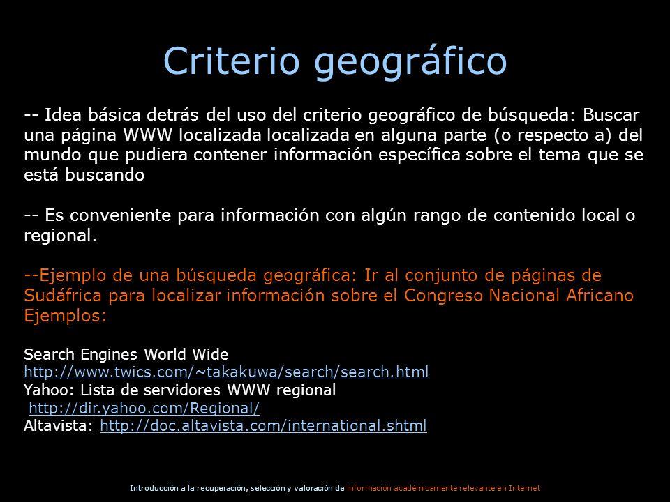 Introducción a la recuperación, selección y valoración de información académicamente relevante en Internet Criterio geográfico -- Idea básica detrás d
