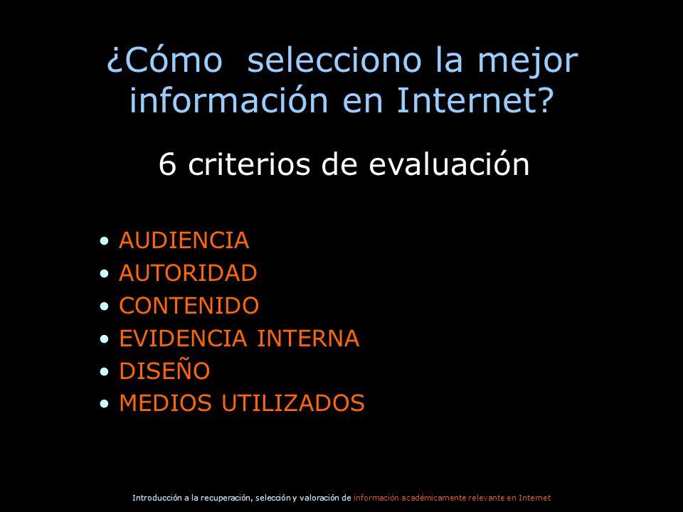 Introducción a la recuperación, selección y valoración de información académicamente relevante en Internet 6 criterios de evaluación AUDIENCIA AUTORID