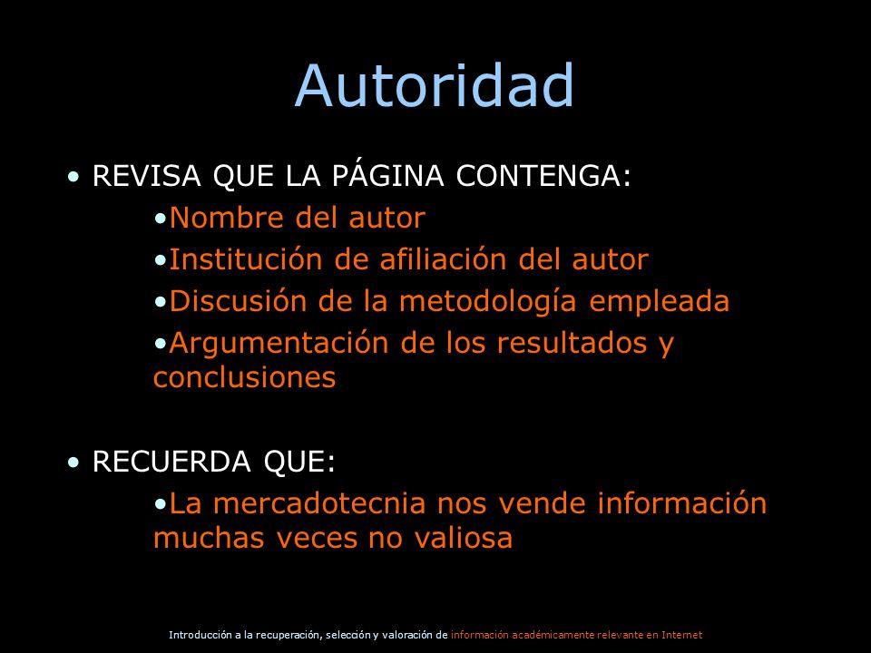 Introducción a la recuperación, selección y valoración de información académicamente relevante en Internet Autoridad REVISA QUE LA PÁGINA CONTENGA: No