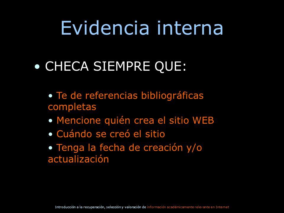 Introducción a la recuperación, selección y valoración de información académicamente relevante en Internet Evidencia interna CHECA SIEMPRE QUE: Te de