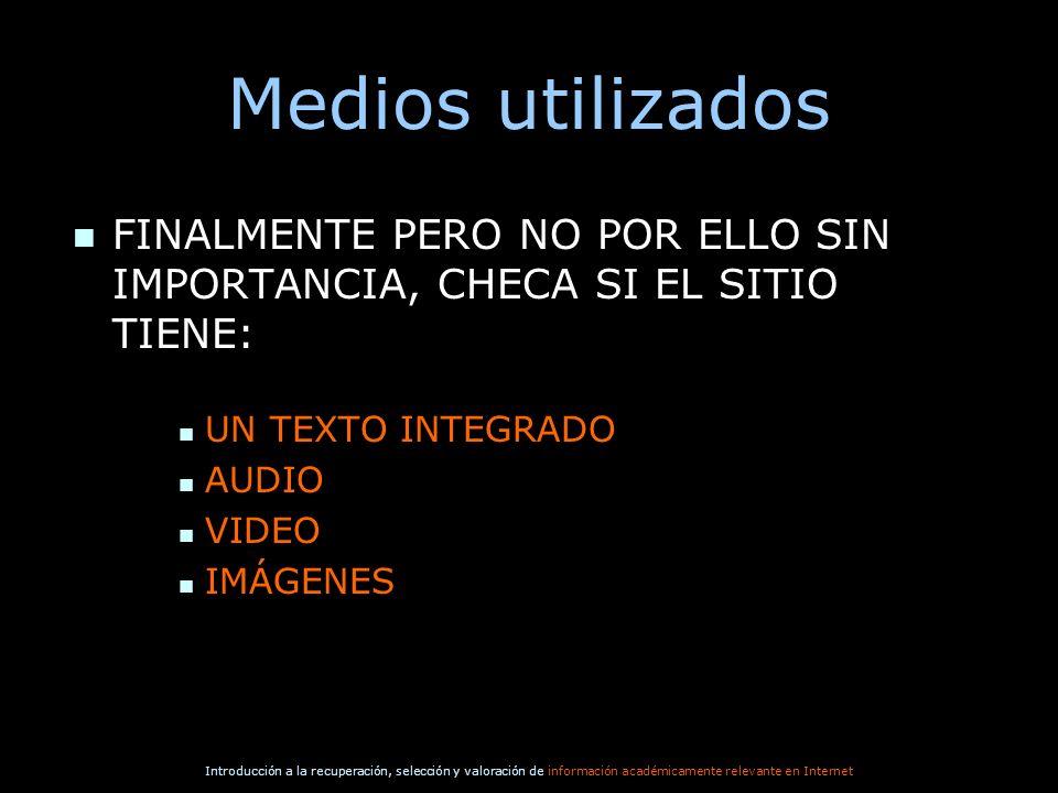Introducción a la recuperación, selección y valoración de información académicamente relevante en Internet Medios utilizados n FINALMENTE PERO NO POR