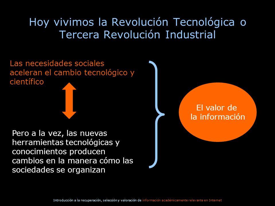 Introducción a la recuperación, selección y valoración de información académicamente relevante en Internet Hoy vivimos la Revolución Tecnológica o Ter
