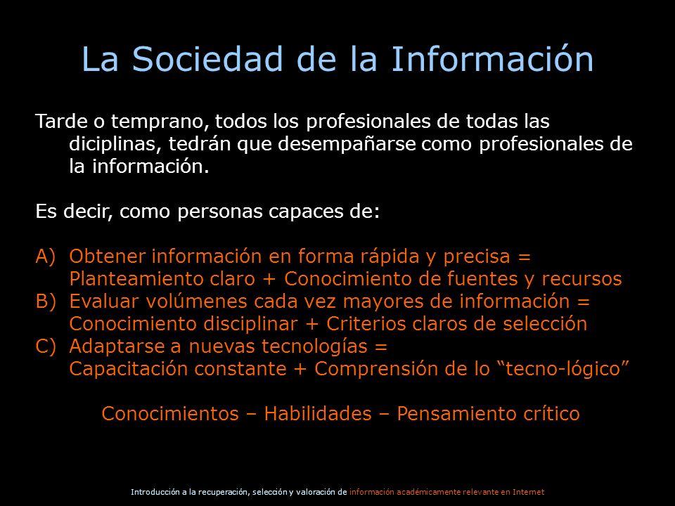 Introducción a la recuperación, selección y valoración de información académicamente relevante en Internet La Sociedad de la Información Tarde o tempr