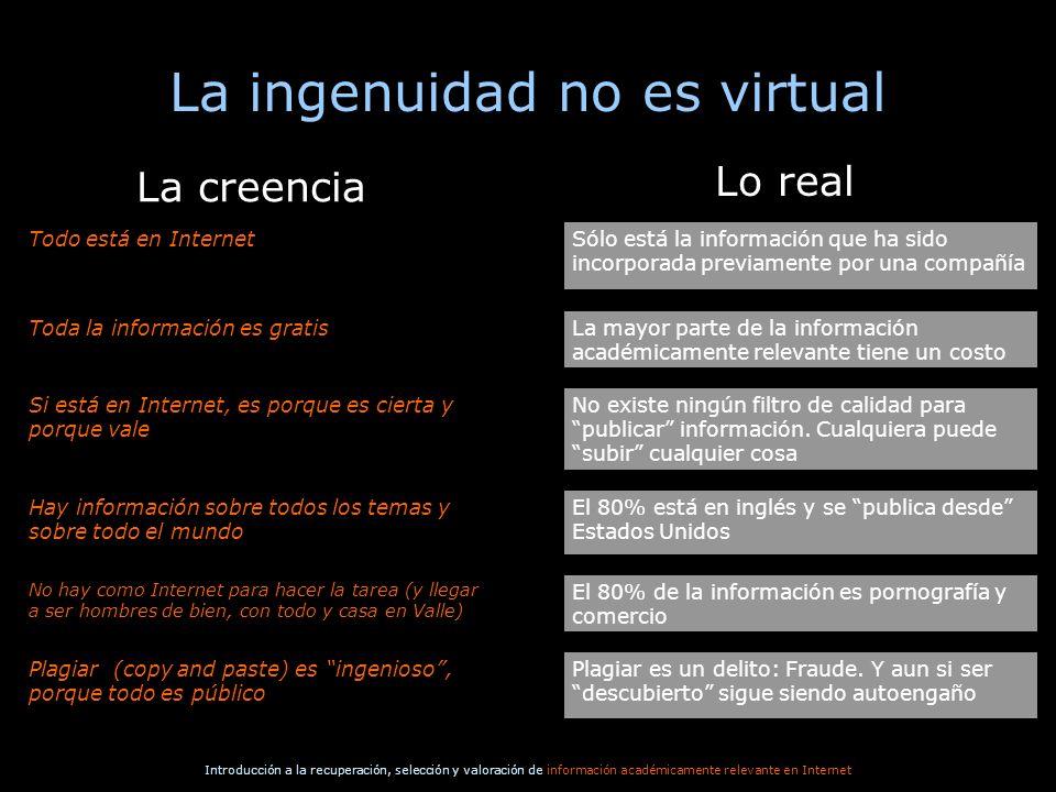 Introducción a la recuperación, selección y valoración de información académicamente relevante en Internet La ingenuidad no es virtual El 80% de la in
