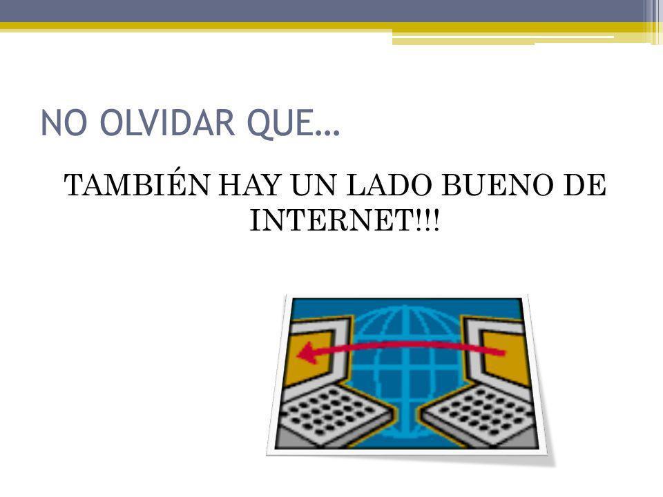 NO OLVIDAR QUE… TAMBIÉN HAY UN LADO BUENO DE INTERNET!!!
