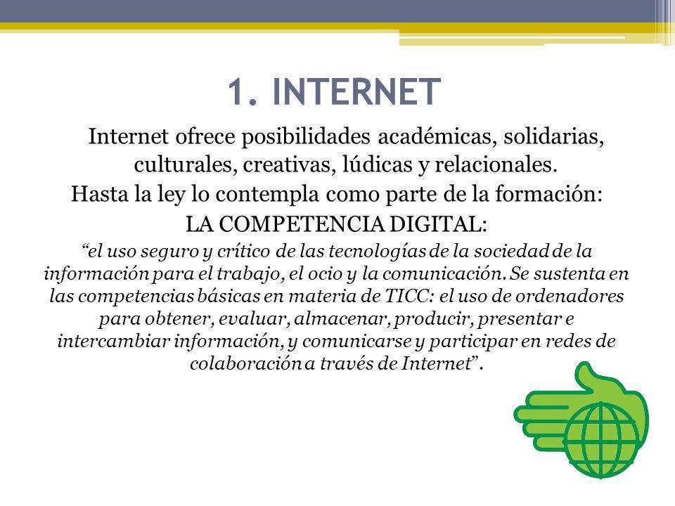 1. INTERNET Internet ofrece posibilidades académicas, solidarias, culturales, creativas, lúdicas y relacionales. Hasta la ley lo contempla como parte