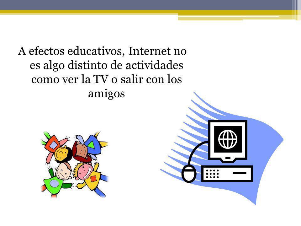 A efectos educativos, Internet no es algo distinto de actividades como ver la TV o salir con los amigos