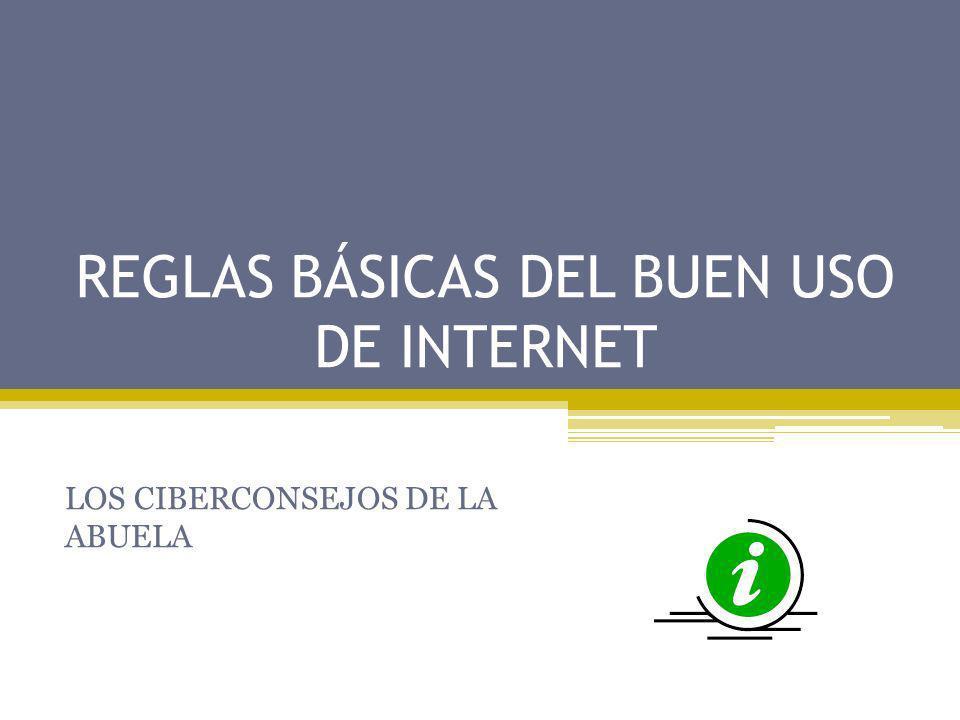 REGLAS BÁSICAS DEL BUEN USO DE INTERNET LOS CIBERCONSEJOS DE LA ABUELA