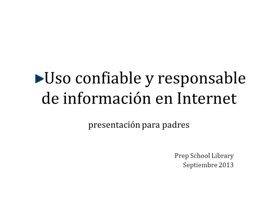Uso confiable y responsable de información en Internet presentación para padres Prep School Library Septiembre 2013
