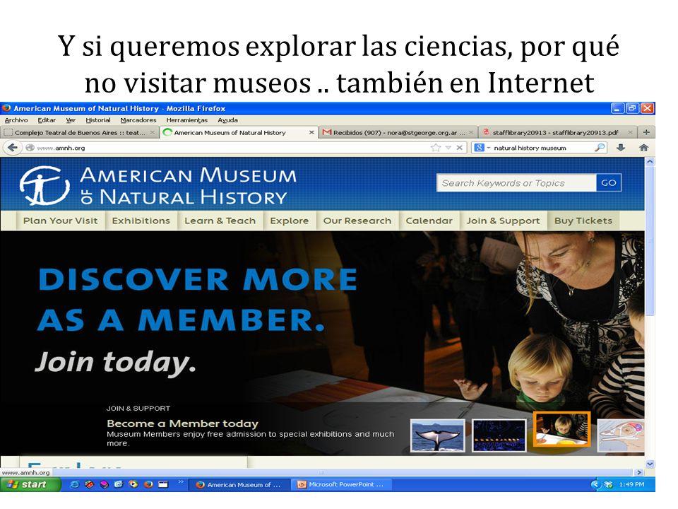 Y si queremos explorar las ciencias, por qué no visitar museos.. también en Internet