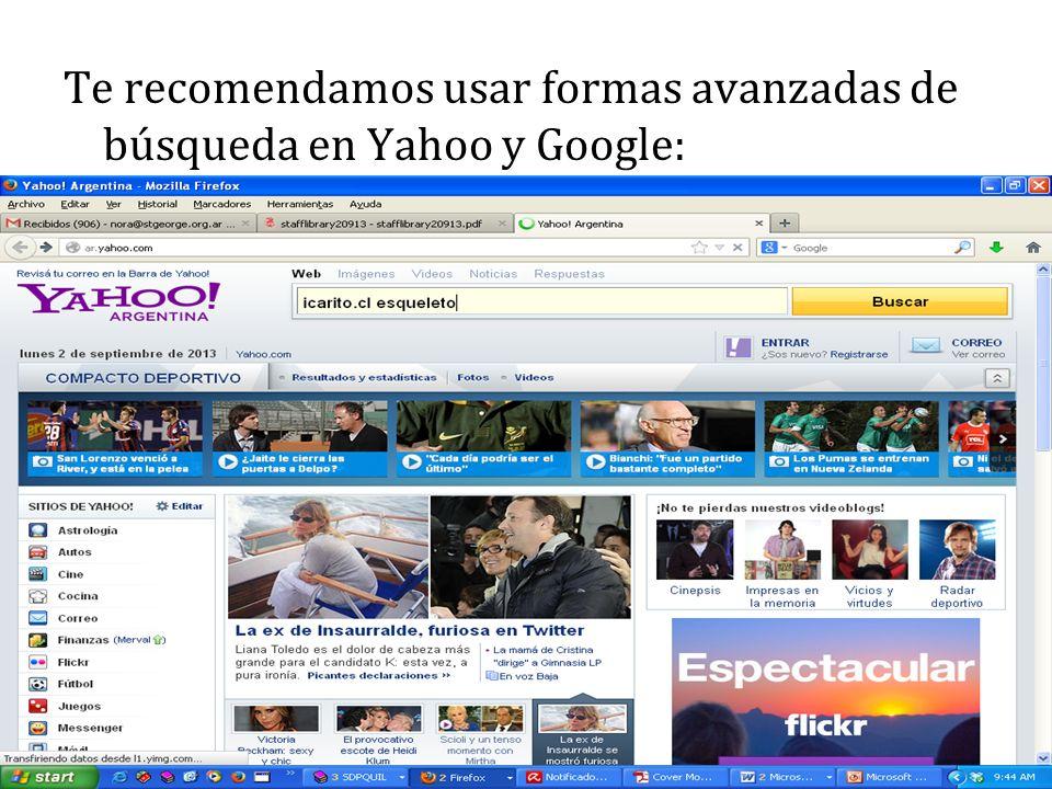 Te recomendamos usar formas avanzadas de búsqueda en Yahoo y Google: