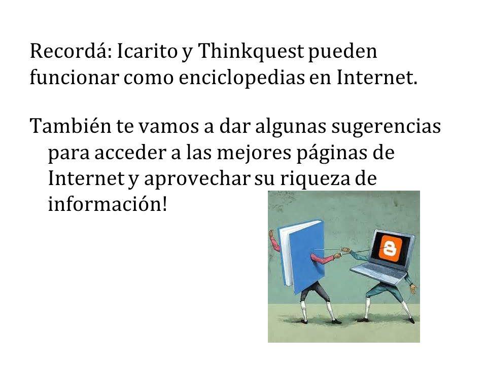 Recordá: Icarito y Thinkquest pueden funcionar como enciclopedias en Internet.