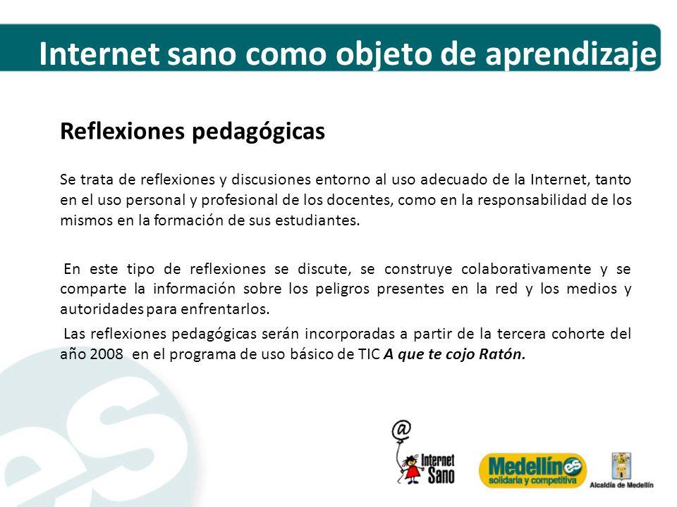 Internet sano como objeto de aprendizaje Reflexiones pedagógicas Se trata de reflexiones y discusiones entorno al uso adecuado de la Internet, tanto e